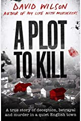 A Plot to Kill: A true story of deception, betrayal and murder in a quiet English town Kindle Edition