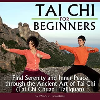 Tai Chi for Beginners: Find Serenity and Inner Peace Through the Ancient Art of Tai Chi (Tai Chi Chuan, Taijiquan)