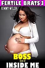 The Boss Did It Inside Me : Fertile Brats 3 (Pregnancy Erotica)