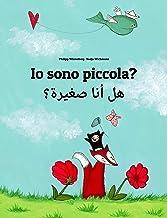 Io sono piccola? هل أنا صغيرة؟: Libro illustrato per bambini: italiano-arabo (Edizione bilingue) (Un libro per bambini per...