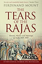 The Tears of the Rajas: Mutiny, Money and Marriage in India 1805-1905