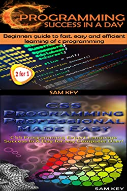 Programming #15:C Programming Success in a Day & CSS Programming Professional Made Easy (C Programming, C++programming, C++ programming language, CSS Programming, ... CSS Programming Guide , Rails, PHP, CSS)