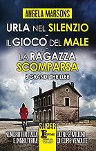 Urla nel silenzio - Il gioco del male - La ragazza scomparsa (Italian Edition)