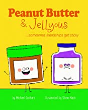 Peanut Butter & Jellyous: ...sometimes friendships get sticky (Books for Nourishing Friendships)