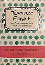 Teaching French With Comprehensible Input Through Storytelling. First Year French. Teacher's Book