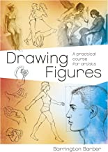 Drawing Figures: A Practical Course for Artists (Fundamentals of Drawing Book 3)