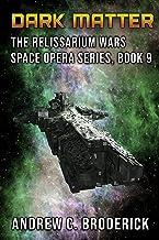 Dark Matter: The Relissarium Wars Space Opera Series, Book 9