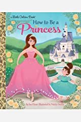 How to Be a Princess (Little Golden Book) Kindle Edition