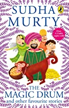 The Magic Drum and Other Favourite Stories: Sudha Murty's collection of 30+ classic short stories and folk tales for child...