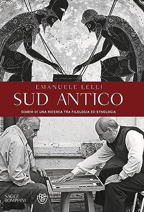 Sud antico: Diario di una ricerca tra filologia ed etnologia (Saggi Bompiani)
