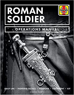 Roman Soldier Operations Manual: Daily Life • Fighting Tac