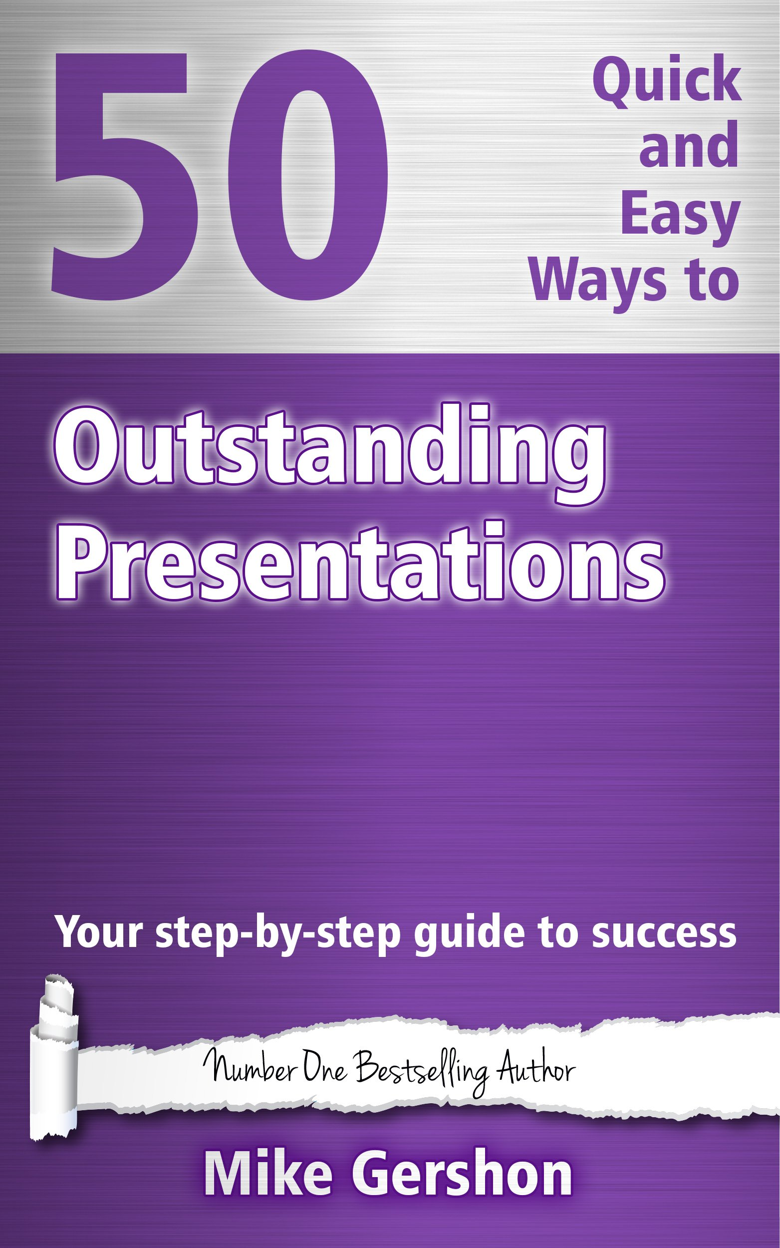 50 Quick and Easy Ways to Outstanding Presentations: Your Step-By-Step Guide to Success (Gershon Business Essentials Book 6)