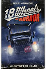 18 Wheels of Horror: A Trailer Full of Trucking Terrors Kindle Edition