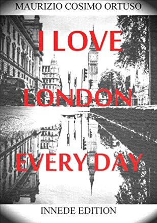 I LOVE LONDON EVERY DAY (MIEI LIBRI INGLESE Vol. 2)