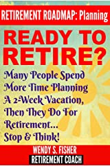Ready to Retire?: Many People Spend More Time Planning A 2-Week Vacation Then They Do for Retirement... Stop & Think! Kindle Edition