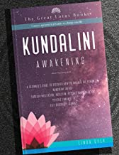 Kundalini Awakening: A Beginner's Guide to Discover How to Awaken the Power of Kundalini Energy through Meditation, Intuition, Psychic Awareness and Psychic ... journey. (Change Your Life Book 1)