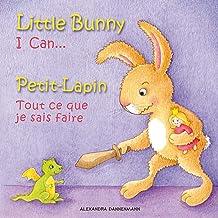 Little Bunny - I Can, Petit-Lapin - Tout ce que je sais faire: Picture book English-French (bilingual) 2+ years (Little Bunny - Petit-Lapin - English-French (bilingual) 1)