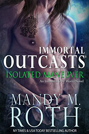 Isolated Maneuver: An Immortal Ops World Novel (Immortal Outcasts Series Book 3)