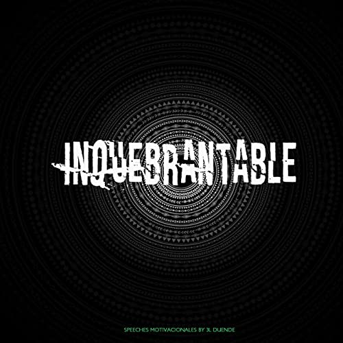 Inquebrantable Speeches Motivacionales By 3l Duende On
