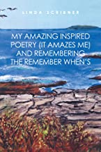 My Amazing Inspired Poetry (It Amazes Me) and Remembering the Remember When'S (English Edition)