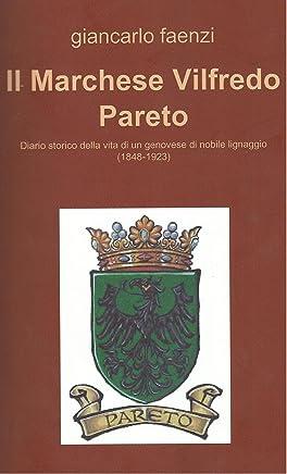 Il Marchese Vilfredo Pareto: Diario storico della vita di un genovese di nobile lignaggio (1848-1923)