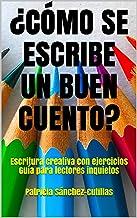 ¿CÓMO SE ESCRIBE UN BUEN CUENTO?: Escritura creativa con ejercicios  Guía para lectores inquietos