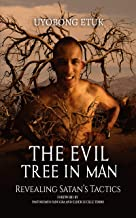 THE EVIL TREE IN MAN: Revealing Satan's Tactics