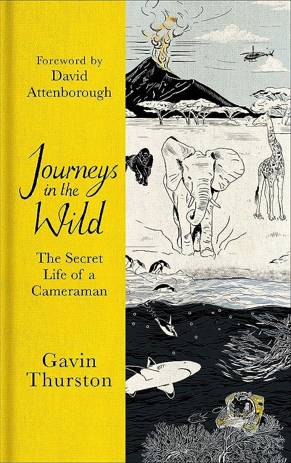 単に湾正義Journeys in the Wild: The Secret Life of a Cameraman (English Edition)