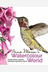 Anna Mason's Watercolour World: Create vibrant, realistic paintings inspired by nature Kindle Edition