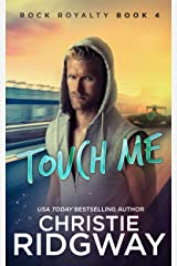 Touch Me (Rock Royalty Book 4) Kindle Edition