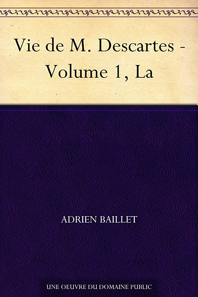レンジ両方流行しているVie de M. Descartes - Volume 1, La (French Edition)
