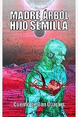 Madre Árbol, Hijo Semilla (Guajars) (Spanish Edition) Kindle Edition