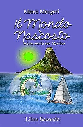 Il Mondo Nascosto: una storia per Martina - Libro Secondo