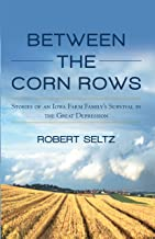 Between the Corn Rows: Stories of an Iowa Farm Family's Survival in the Great Depression