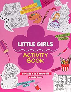 Little Girls Activity Book (For Kids 4 to 8 Years Old): Fun and Learning Activities for Preschool and School Age Children,...