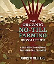 The Organic No-Till Farming Revolution: High-Production Methods for Small-Scale Farmers PDF