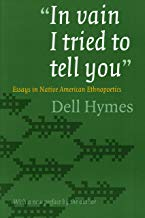 """""""In vain I tried to tell you"""": Essays in Native American Ethnopoetics"""