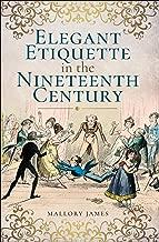 Elegant Etiquette in the Nineteenth Century