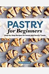 Pastry for Beginners Cookbook: Step-by-Step Recipes for Sweet and Savory Treats Kindle Edition