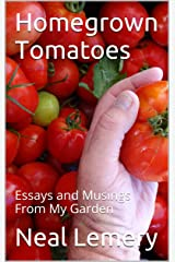 Homegrown Tomatoes: Essays and Musings From My Garden Kindle Edition