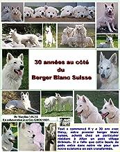 30 annees au coté du berger blanc suisse (French Edition)
