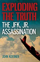 Exploding the Truth: The JFK, Jr. Assassination