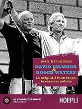 Scaricare Libri David Gilmour & Roger Waters. Le origini, i Pink Floyd, le carriere soliste PDF