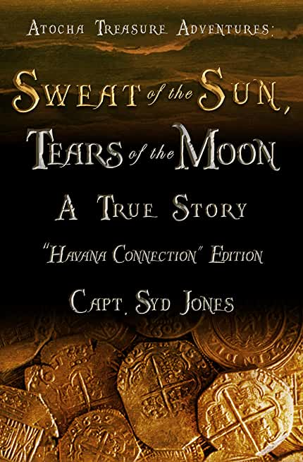 Atocha Treasure Adventures: Sweat of the Sun, Tears of the Moon: Havana Connection Edition (English Edition)