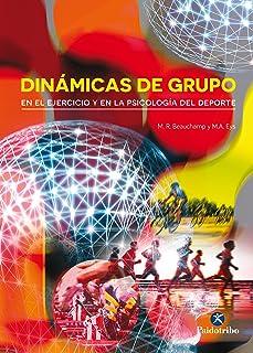 Dinámicas de grupo en el ejercicio y en la psicología del deporte (Deportes) (Spanish Edition)