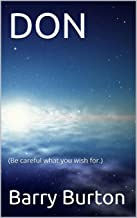 DON: (Be careful what you wish for.) (Love, Reality, Truth Series Book 1)