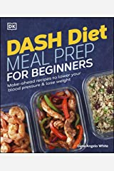 Dash Diet Meal Prep for Beginners: Make-Ahead Recipes to Lower Your Blood Pressure & Lose Weight Kindle Edition