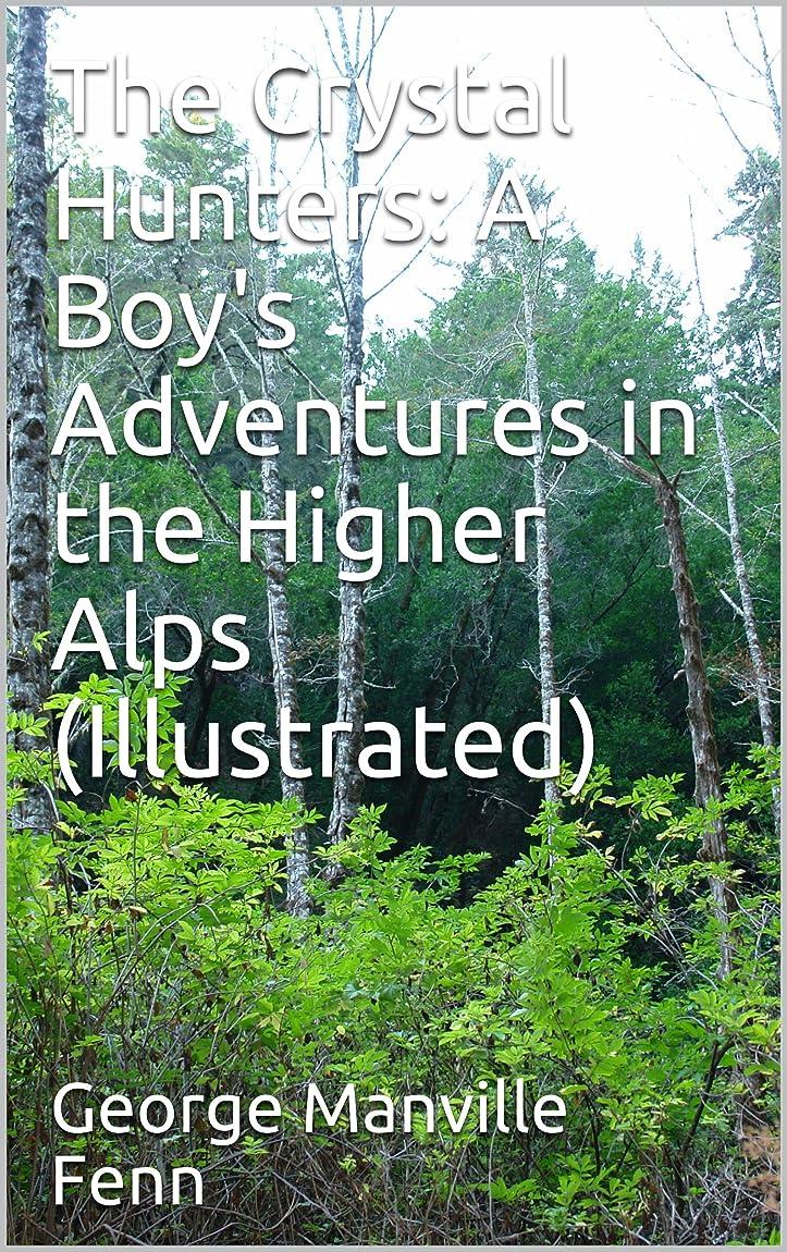 ラップ東方ヒギンズThe Crystal Hunters: A Boy's Adventures in the Higher Alps (Illustrated) (English Edition)
