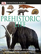 DK Eyewitness Books: Prehistoric Life: Discover the Origins of Life on Earth from the First Bacteria to the Coming of H