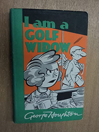I am a Golf Widow. A frank confession to G. Houghton who also drew the pictures